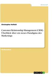 Customer Relationship Management (CRM). Überblick über ein neues Paradigma des Marketings