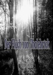 Der Fluch von Thalebrick - Ein Märchen über die Kraft der Liebe – unheimlich und romantisch
