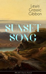 SUNSET SONG (World's Classic Series) - One of the Greatest Works of Scottish Literature from the Renowned Author of Spartacus, Smeddum & The Thirteenth Disciple