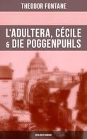 Theodor Fontane: L'Adultera, Cécile & Die Poggenpuhls (Berliner Romane)