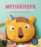 Katharina Gerste: Motivkissen nähen super easy – Kuscheltiere und Kissen mit Wow-Effekt – Genial einfach: Alle Modelle in 2D