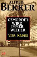 Alfred Bekker: Gemordet wird immer wieder: Vier Krimis