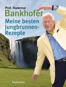 Hademar Bankhofer: Meine besten Jungbrunnen-Rezepte