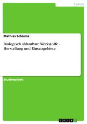 Biologisch abbaubare Werkstoffe - Herstellung und Einsatzgebiete
