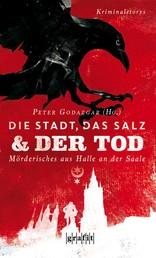 Die Stadt, das Salz und der Tod - Mörderisches aus Halle an der Saale