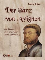 Der Tanz von Avignon - Ein Roman über den Maler Hans Holbein d. J.