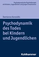 Damianos Korosidis: Psychodynamik des Todes bei Kindern und Jugendlichen