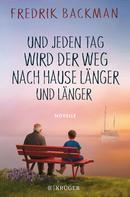 Fredrik Backman: Und jeden Tag wird der Weg nach Hause länger und länger ★★★★