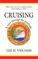Lee H. Van Dam: Cruising - A View Through the Porthole