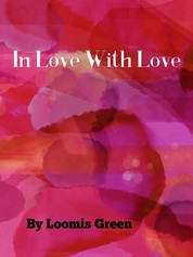 In Love With Love - By Loomis Green
