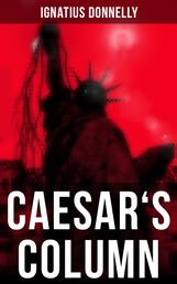 """Caesar's Column - A Fascist Nightmare of the Rotten 20th Century American Society – Time Travel Novel From the Renowned Author of """"Atlantis"""""""