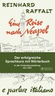 Reinhard Raffalt: Eine Reise nach Neapel - Der erfolgreiche Sprachkurs mit Wörterbuch italienisch/deutsch