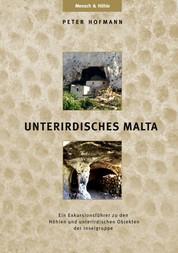 UNTERIRDISCHES MALTA - Ein Exkursionsführer zu den Höhlen und unterirdischen Objekten der Inselgruppe