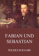 Wilhelm Raabe: Fabian und Sebastian