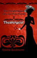 Amalia Zeichnerin: Die mysteriösen Fälle der Miss Murray: Theatergeist
