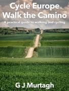 G J Murtagh: Cycle Europe, Walk the Camino