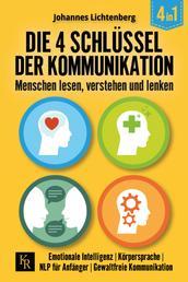 Die 4 Schlüssel der Kommunikation. Menschen lesen, verstehen und lenken - Emotionale Intelligenz   Körpersprache   NLP für Anfänger   Gewaltfreie Kommunikation