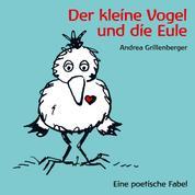Der kleine Vogel und die Eule - Eine poetische Fabel