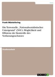 """Die Terrorzelle """"Nationalsozialistischer Untergrund"""" (NSU). Möglichkeit und Effizienz der Kontrolle des Verfassungsschutzes"""