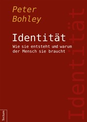 Identität - Wie sie entsteht und warum der Mensch sie braucht