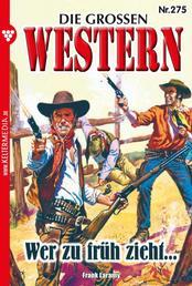Die großen Western 275 - Wer zu früh zieht …