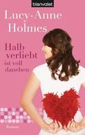Lucy-Anne Holmes: Halb verliebt ist voll daneben ★★★★