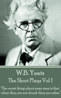 William Butler Yeats: The Short Plays Vol 1