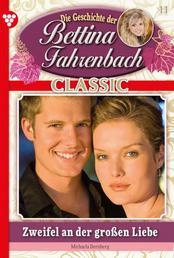 Bettina Fahrenbach Classic 11 – Liebesroman - Zweifel an der großen Liebe