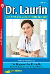 Dr. Laurin 177 – Arztroman - Die Diagnose der Freundin