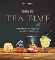Modern Tea Time - Gemeinsam genießen - süße und salzige Rezepte für jeden Anlass