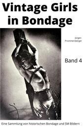 Vintage Girls in Bondage - Band 4 - Eine Sammlung von historischen Bondage und SM Bildern