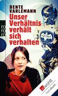 Bente Varlemann: Unser Verhältnis verhält sich verhalten ★★★