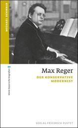 Max Reger - Der konservative Modernist