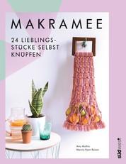 Makramee - 24 Lieblingsstücke selbst knüpfen – Die 10 wichtigsten Knotentechniken in Wort und Bild erklärt