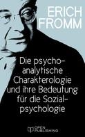 Erich Fromm: Die psychoanalytische Charakterologie und ihre Bedeutung für die Sozialpsychologie