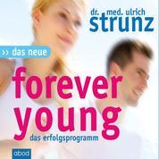 Das Neue Forever Young - Einfach jung bleiben mit dem 4-Wochen-Erfolgsprogramm