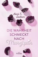 Anni E. Lindner: Die Wahrheit schmeckt nach Marzipan