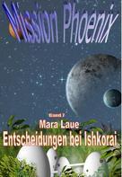 Mara Laue: Mission Phoenix - Band 7: Entscheidungen bei Ishkorai ★★★★★