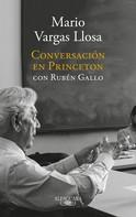 Mario Vargas Llosa: Conversación en Princeton con Rubén Gallo