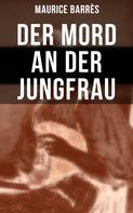 Maurice Barrès: Der Mord an der Jungfrau