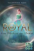 Valentina Fast: Royal 5: Eine Hochzeit aus Brokat ★★★★★