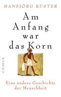Hansjörg Kuster: Am Anfang war das Korn ★★★★