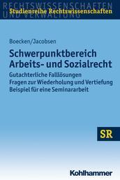 Schwerpunktbereich Arbeits- und Sozialrecht - Gutachterliche Falllösungen/ Fragen zur Wiederholung und Vertiefung/ Beispiel für eine Seminararbeit