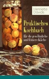 Praktisches Kochbuch für die gewöhnliche und feinere Küche - Mit besonderer Berücksichtigung der Anfängerinnen und angehenden - Ein Klassiker der deutschen Küchenkultur mit über 1500 Rezepten