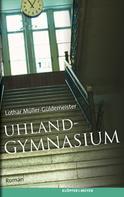 Lothar Müller-Güldemeister: Uhlandgymnasium ★★★★