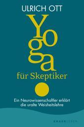 Yoga für Skeptiker - Ein Neurowissenschaftler erklärt die uralte Weisheitslehre
