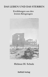 Das Leben und das Sterben - Erzählungen aus den letzten Kriegstagen
