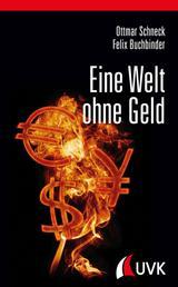 Eine Welt ohne Geld - Alternativen zum bisherigen Geldsystem