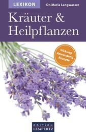 Lexikon der Kräuter und Heilpflanzen - Wirkung- Anwendung- Rezepte