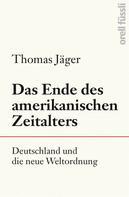 Thomas Jäger: Das Ende des amerikanischen Zeitalters ★